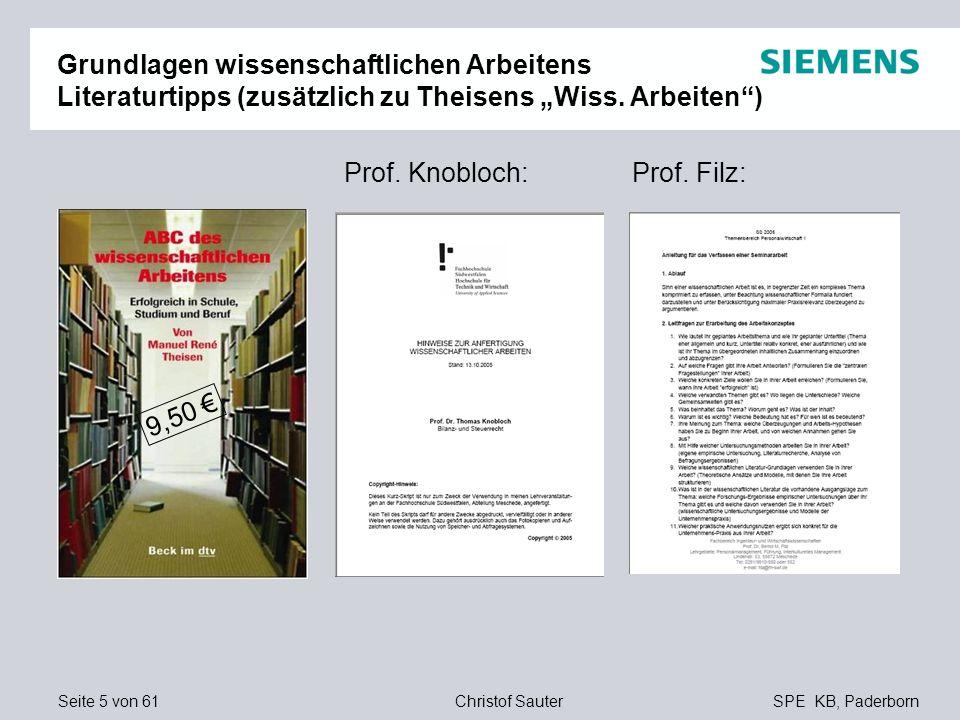 Seite 6 von 61SPE KB, PaderbornChristof Sauter Grundlagen wissenschaftlichen Arbeitens Anforderungen an Bachelor-Arbeit Nachweis, eine Fragestellung sowohl inhaltlich als auch formal überzeugend bearbeiten zu können Zu erstellen ist also, eine systematische, selbstständige Untersuchung eines abgegrenzten Themas, deren Ergebnisse überprüfbar sind (intellektuelle Redlichkeit) 1 Die Hochschule favorisiert praxisorientierte Themen, die unter hausarbeiten.de nicht vorformuliert sind ---------------------------------------------- 1 Vgl.