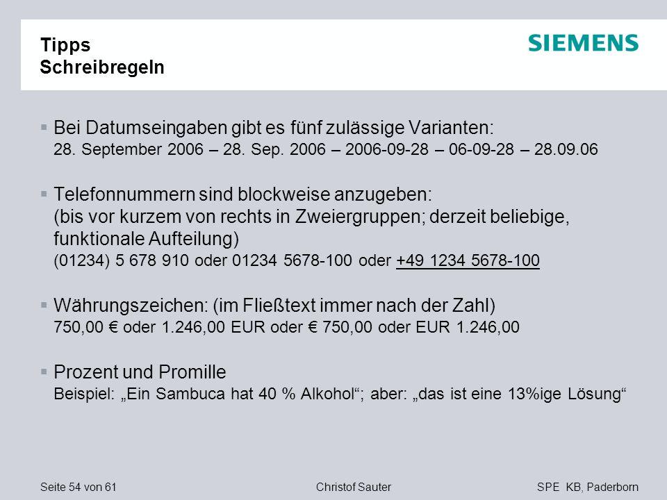 Seite 54 von 61SPE KB, PaderbornChristof Sauter Tipps Schreibregeln Bei Datumseingaben gibt es fünf zulässige Varianten: 28. September 2006 – 28. Sep.