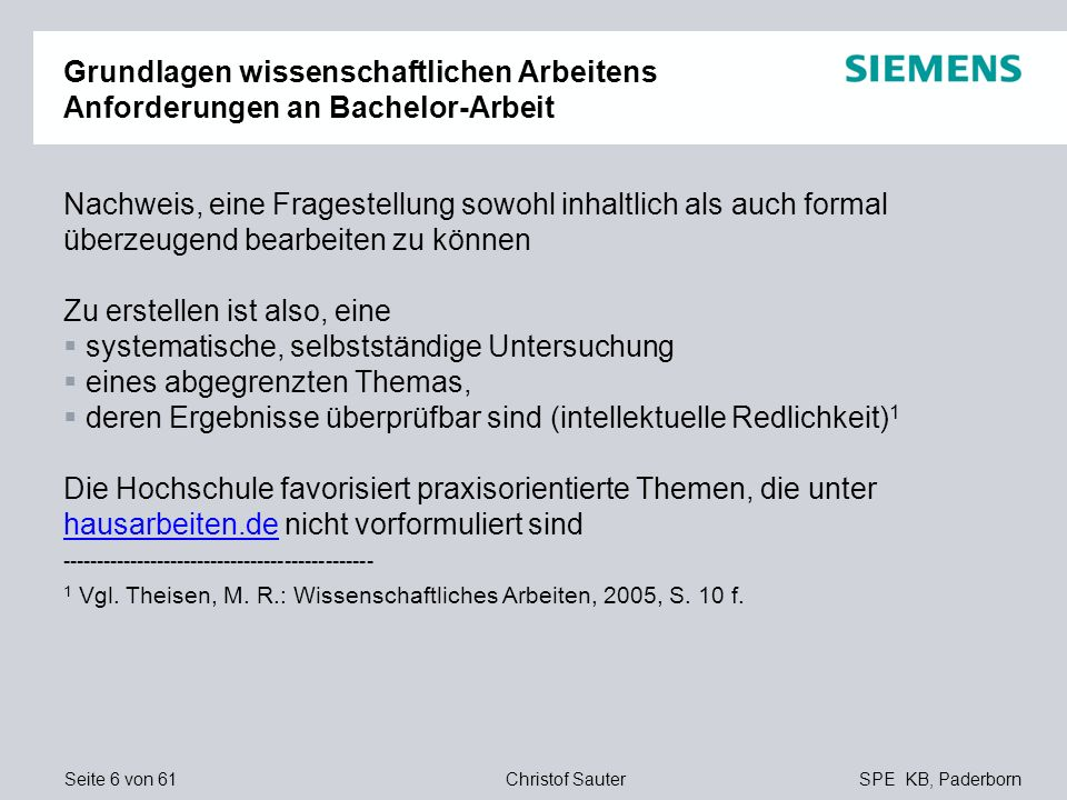 Seite 6 von 61SPE KB, PaderbornChristof Sauter Grundlagen wissenschaftlichen Arbeitens Anforderungen an Bachelor-Arbeit Nachweis, eine Fragestellung s