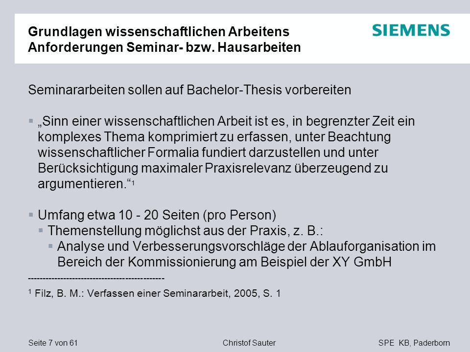 Seite 7 von 61SPE KB, PaderbornChristof Sauter Grundlagen wissenschaftlichen Arbeitens Anforderungen Seminar- bzw. Hausarbeiten Seminararbeiten sollen