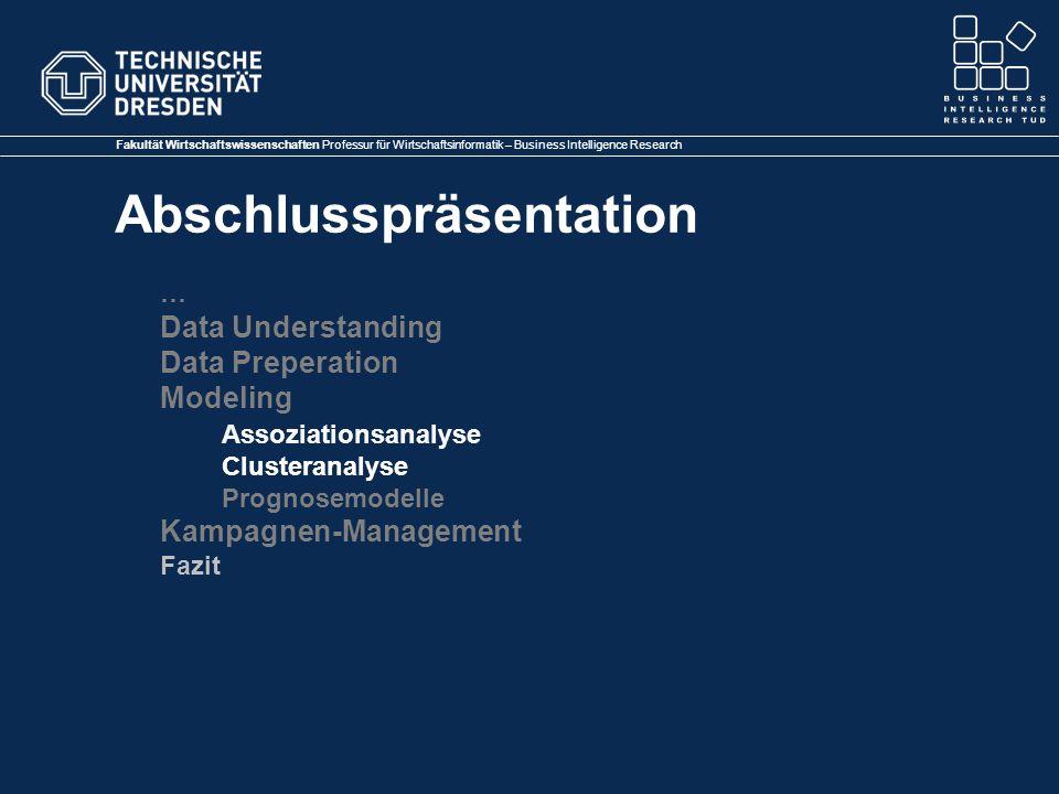 Fakultät Wirtschaftswissenschaften Professur für Wirtschaftsinformatik – Business Intelligence Research Abschlusspräsentation … Data Understanding Data Preperation Modeling Assoziationsanalyse Clusteranalyse Prognosemodelle Kampagnen-Management Fazit