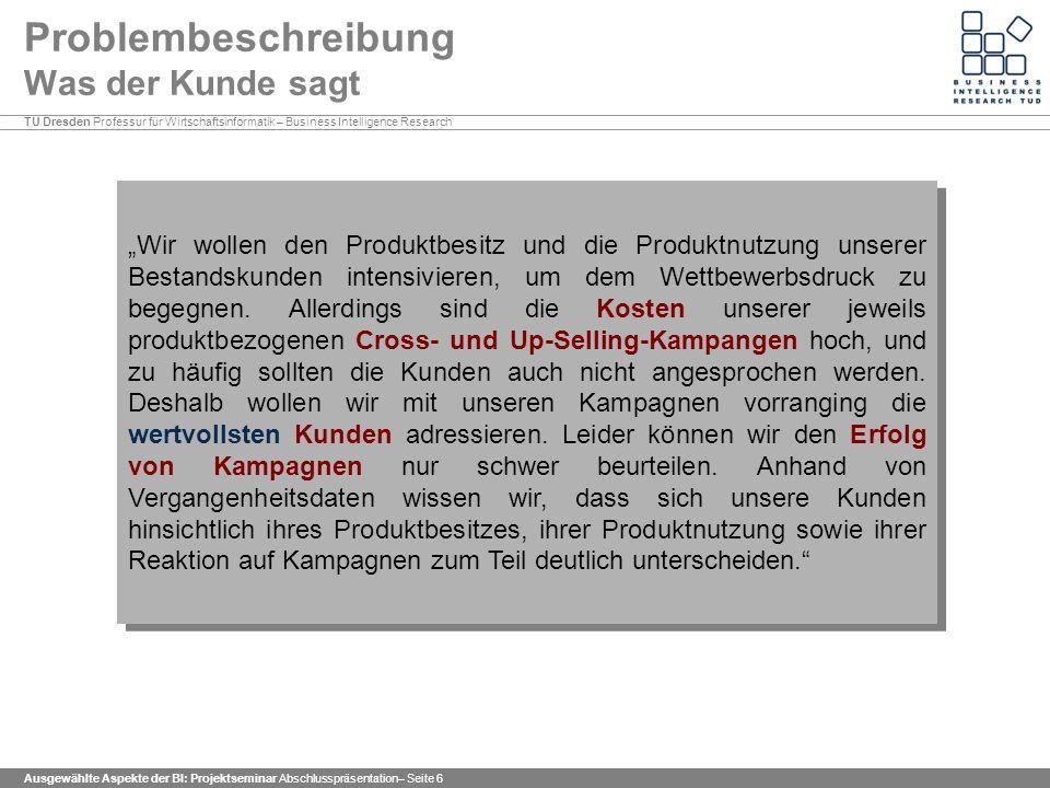 TU Dresden Professur für Wirtschaftsinformatik – Business Intelligence Research Ausgewählte Aspekte der BI: Projektseminar Abschlusspräsentation– Seite 47 Clusteranalyse Ergebnis 3/5 Das Alter wurde nicht in die Cluster-Unterscheidung einbezogen Abbildung 6.9: Altersverteilung