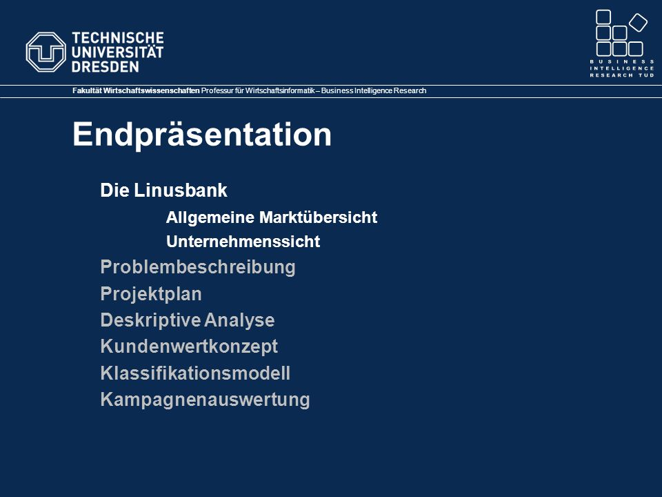 Fakultät Wirtschaftswissenschaften Professur für Wirtschaftsinformatik – Business Intelligence Research Endpräsentation Die Linusbank Allgemeine Markt