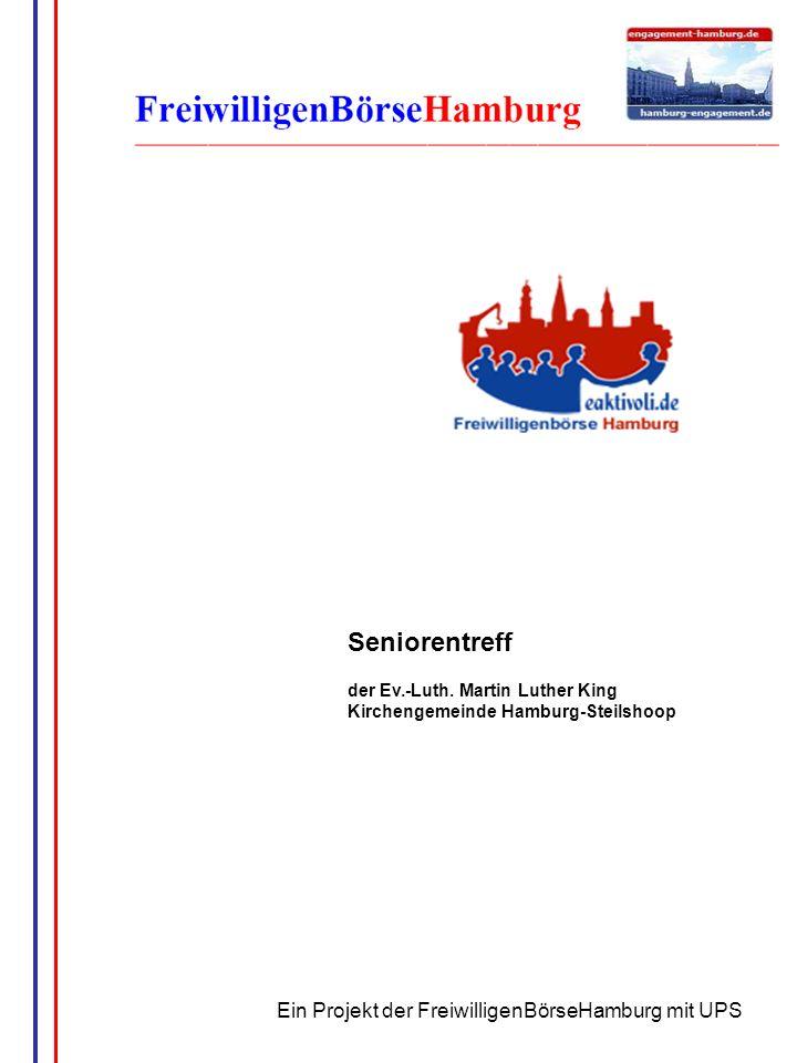G. Wrage Seniorentreff der Ev.-Luth. Martin Luther King Kirchengemeinde Hamburg-Steilshoop Ein Projekt der FreiwilligenBörseHamburg mit UPS