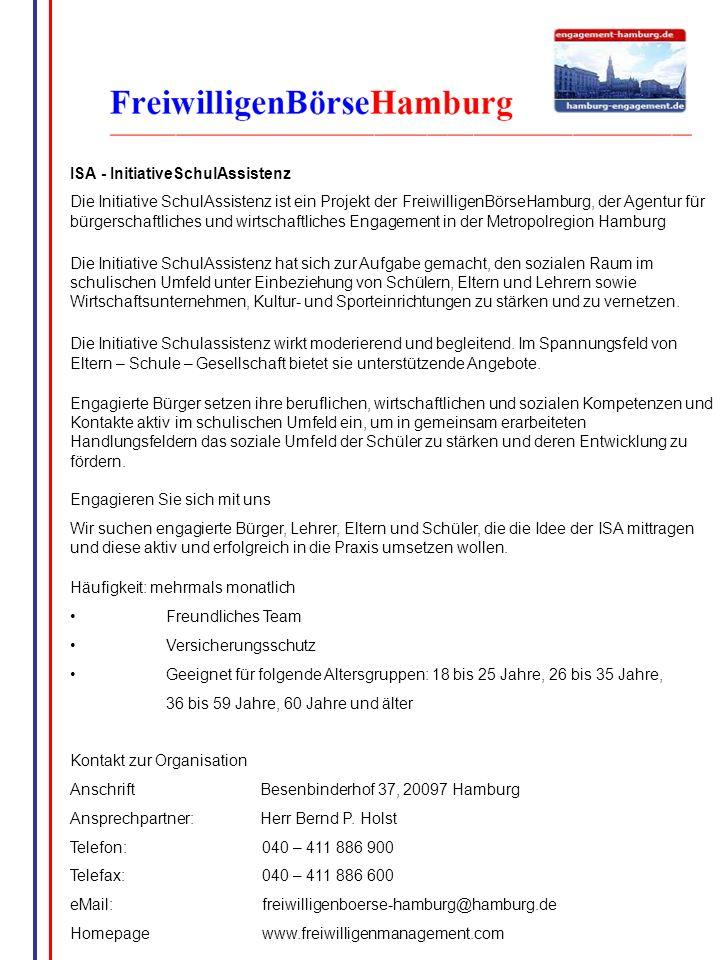 ISA - InitiativeSchulAssistenz Die Initiative SchulAssistenz ist ein Projekt der FreiwilligenBörseHamburg, der Agentur für bürgerschaftliches und wirt