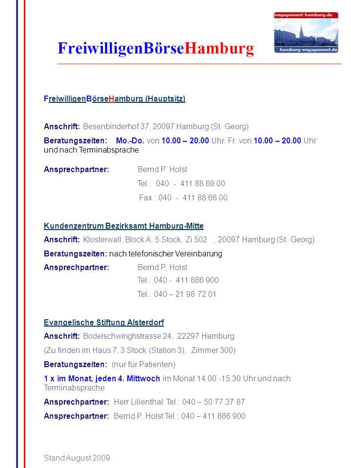 FreiwilligenBörseHamburg (Hauptsitz) Anschrift: Besenbinderhof 37, 20097 Hamburg (St. Georg) Beratungszeiten: Mo.-Do. von 10.00 – 20.00 Uhr, Fr. von 1