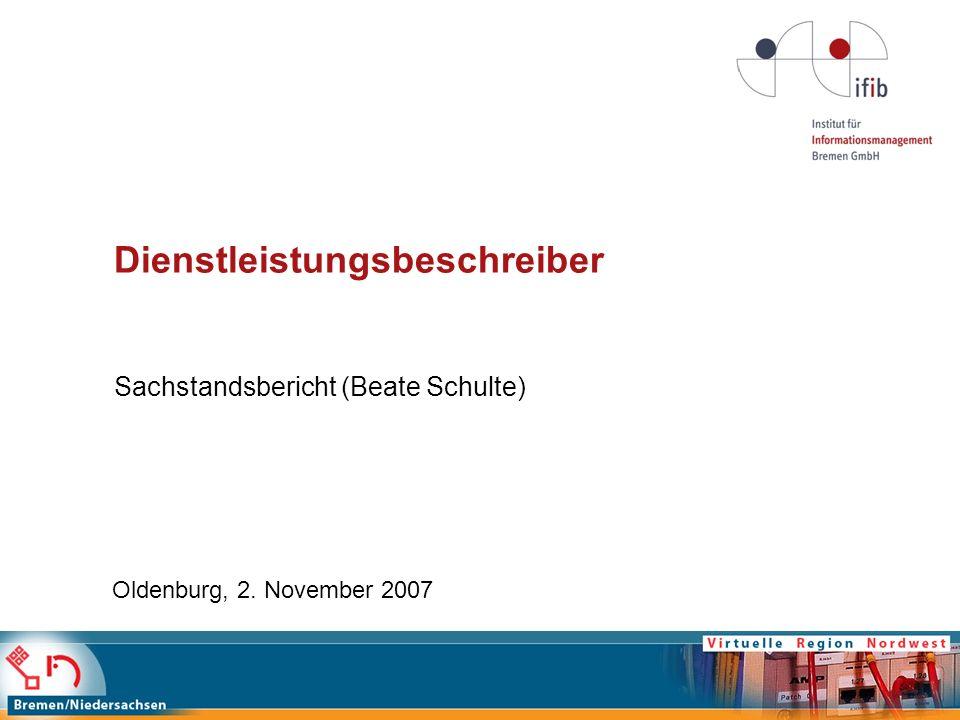 Dienstleistungsbeschreiber Sachstandsbericht (Beate Schulte) Oldenburg, 2. November 2007