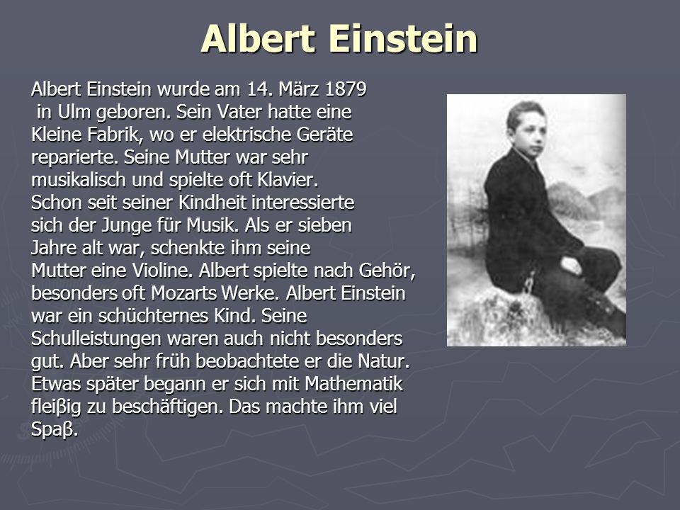 Albert Einstein Albert Einstein wurde am 14. März 1879 in Ulm geboren. Sein Vater hatte eine in Ulm geboren. Sein Vater hatte eine Kleine Fabrik, wo e