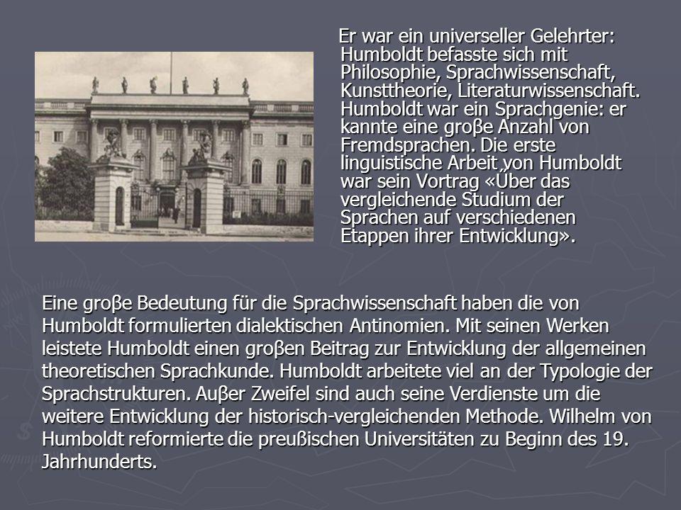 Er war ein universeller Gelehrter: Humboldt befasste sich mit Philosophie, Sprachwissenschaft, Kunsttheorie, Literaturwissenschaft. Humboldt war ein S