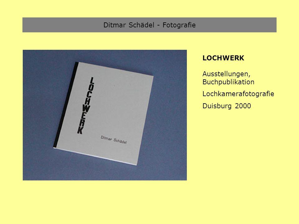 Ditmar Schädel - Fotografie LOCHWERK Ausstellungen, Buchpublikation Lochkamerafotografie Duisburg 2000