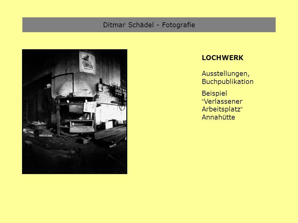 Ditmar Schädel - Fotografie LOCHWERK Ausstellungen, Buchpublikation Beispiel Verlassener Arbeitsplatz Annahütte