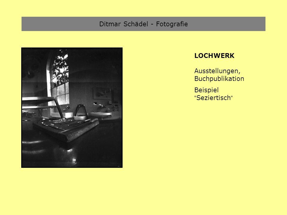 Ditmar Schädel - Fotografie LOCHWERK Ausstellungen, Buchpublikation Beispiel Seziertisch