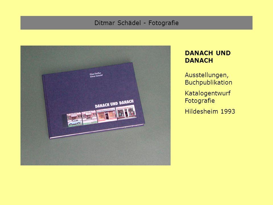Ditmar Schädel - Fotografie DANACH UND DANACH Ausstellungen, Buchpublikation Katalogentwurf Fotografie Hildesheim 1993
