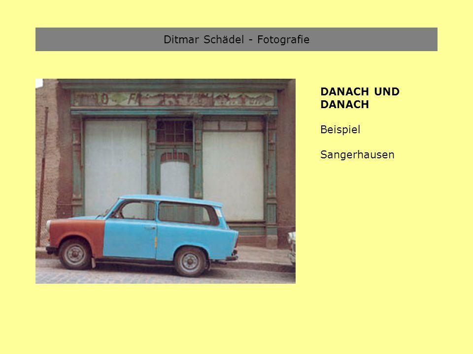 Ditmar Schädel - Fotografie DANACH UND DANACH Beispiel Sangerhausen