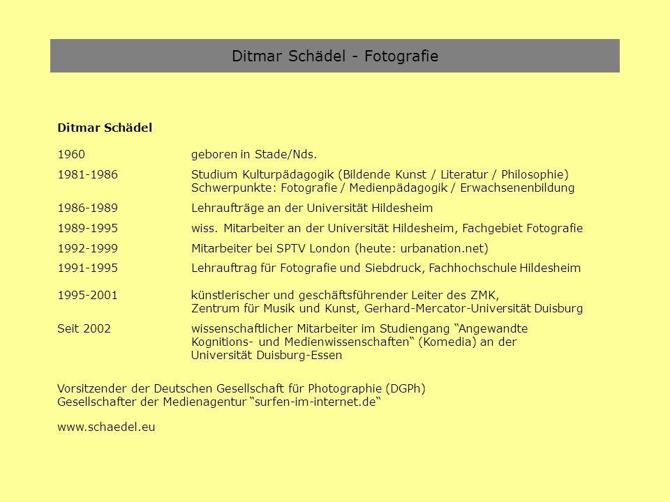 Ditmar Schädel - Fotografie Ditmar Schädel 1960geboren in Stade/Nds. 1981-1986Studium Kulturpädagogik (Bildende Kunst / Literatur / Philosophie) Schwe