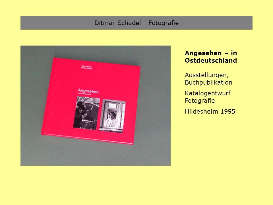 Ditmar Schädel - Fotografie Angesehen – in Ostdeutschland Ausstellungen, Buchpublikation Katalogentwurf Fotografie Hildesheim 1995