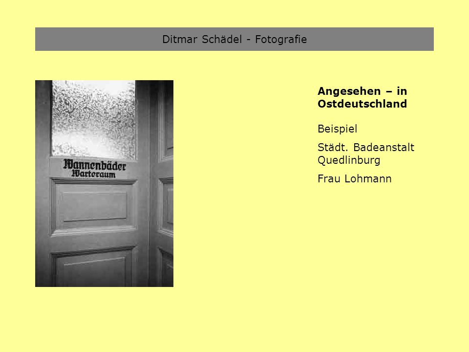 Ditmar Schädel - Fotografie Angesehen – in Ostdeutschland Beispiel Städt. Badeanstalt Quedlinburg Frau Lohmann