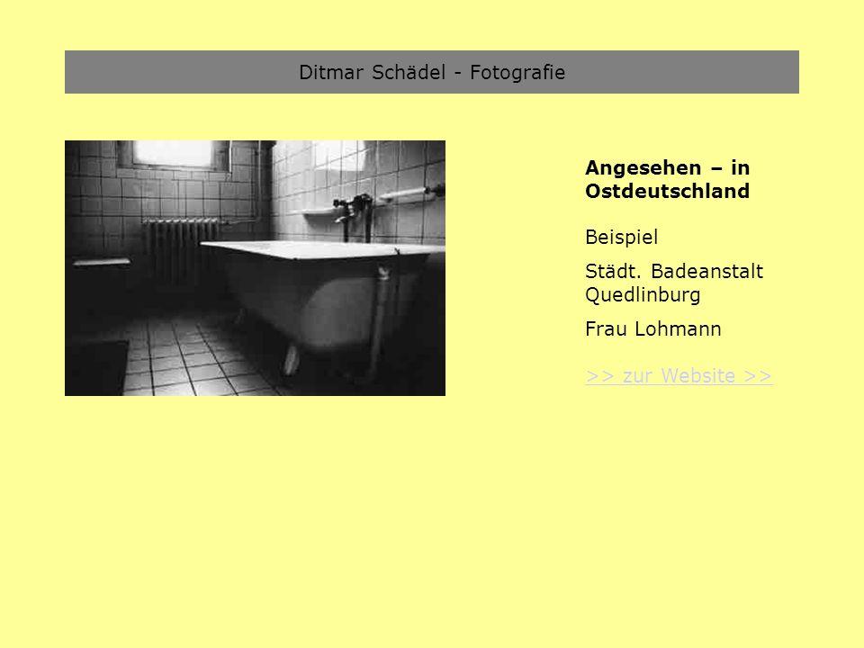 Ditmar Schädel - Fotografie Angesehen – in Ostdeutschland Beispiel Städt. Badeanstalt Quedlinburg Frau Lohmann >> zur Website >>