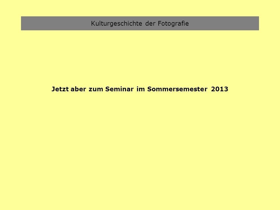 Kulturgeschichte der Fotografie Jetzt aber zum Seminar im Sommersemester 2013