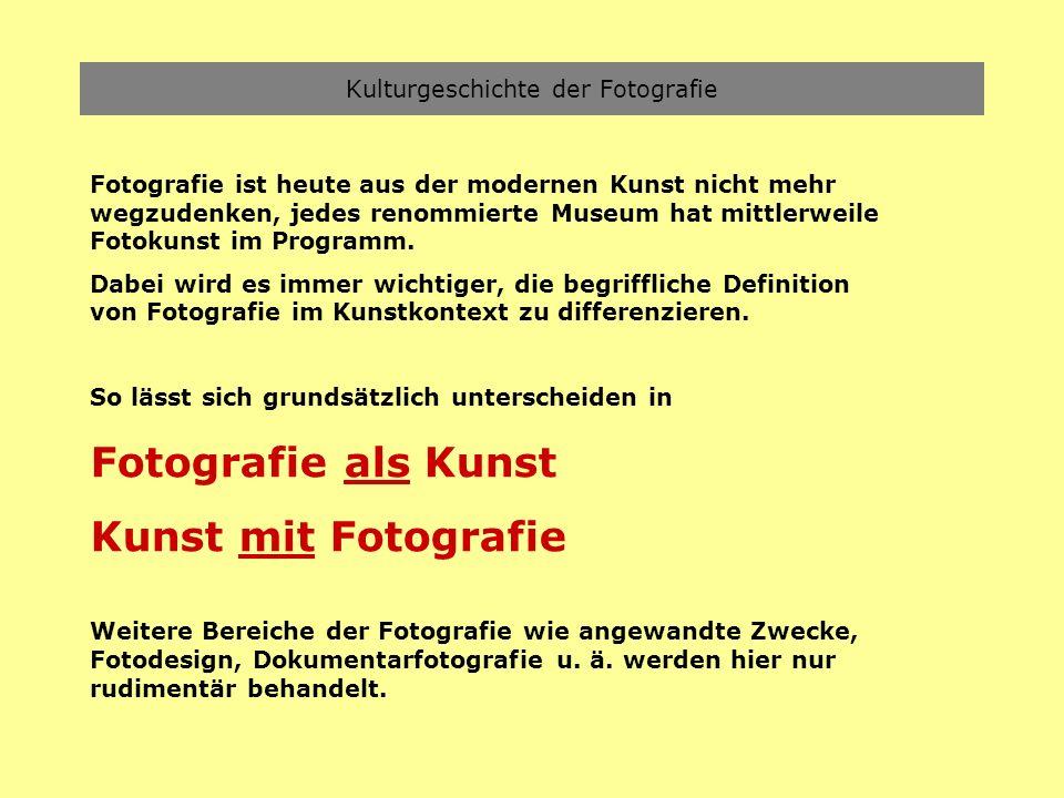 Kulturgeschichte der Fotografie Fotografie ist heute aus der modernen Kunst nicht mehr wegzudenken, jedes renommierte Museum hat mittlerweile Fotokuns