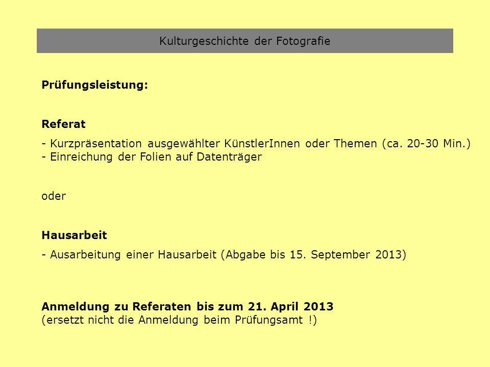 Kulturgeschichte der Fotografie Prüfungsleistung: Referat - Kurzpräsentation ausgewählter KünstlerInnen oder Themen (ca. 20-30 Min.) - Einreichung der