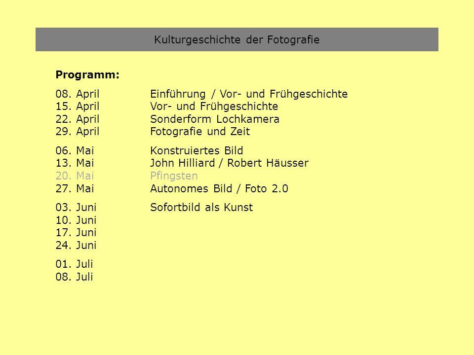 Kulturgeschichte der Fotografie Programm: 08. April Einführung / Vor- und Frühgeschichte 15. April Vor- und Frühgeschichte 22. AprilSonderform Lochkam