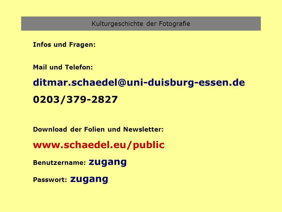 Kulturgeschichte der Fotografie Infos und Fragen: Mail und Telefon: ditmar.schaedel@uni-duisburg-essen.de 0203/379-2827 Download der Folien und Newsle