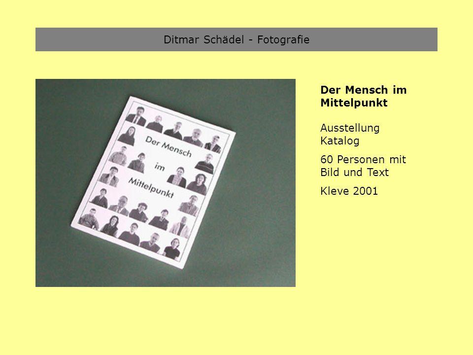 Ditmar Schädel - Fotografie Der Mensch im Mittelpunkt Ausstellung Katalog 60 Personen mit Bild und Text Kleve 2001