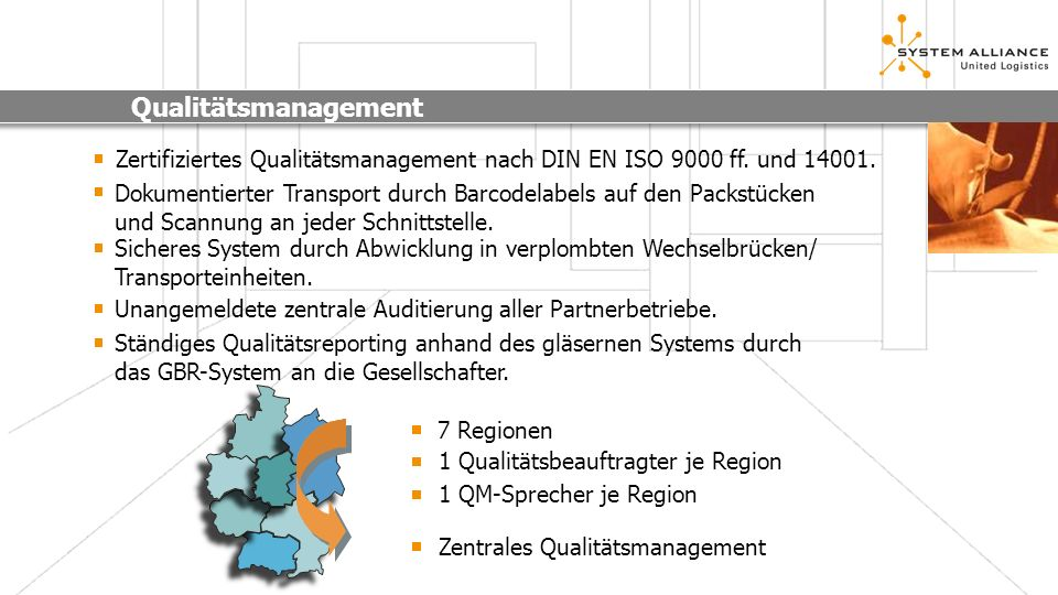 Qualitätsmanagement Zertifiziertes Qualitätsmanagement nach DIN EN ISO 9000 ff. und 14001. Dokumentierter Transport durch Barcodelabels auf den Packst
