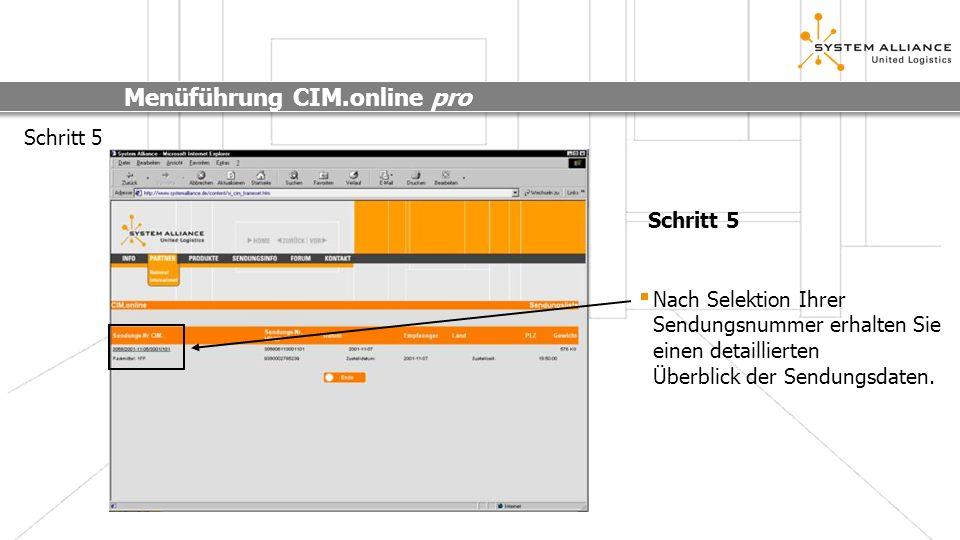 Menüführung CIM.online pro Schritt 5 Nach Selektion Ihrer Sendungsnummer erhalten Sie einen detaillierten Überblick der Sendungsdaten. Schritt 5