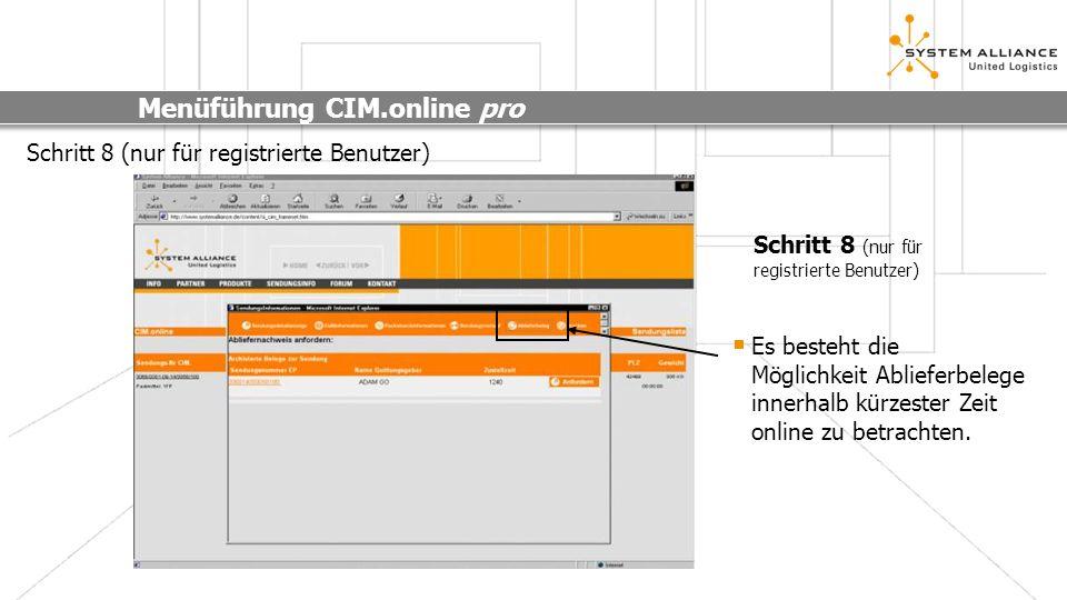 Menüführung CIM.online pro Schritt 8 (nur für registrierte Benutzer) Es besteht die Möglichkeit Ablieferbelege innerhalb kürzester Zeit online zu betr