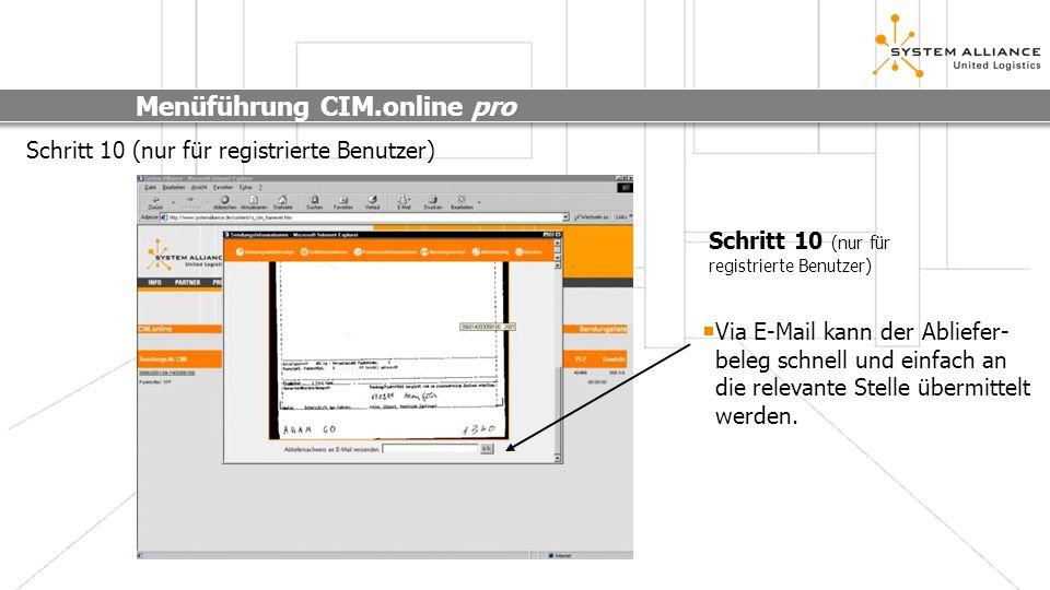 Menüführung CIM.online pro Schritt 10 (nur für registrierte Benutzer) Via E-Mail kann der Abliefer- beleg schnell und einfach an die relevante Stelle