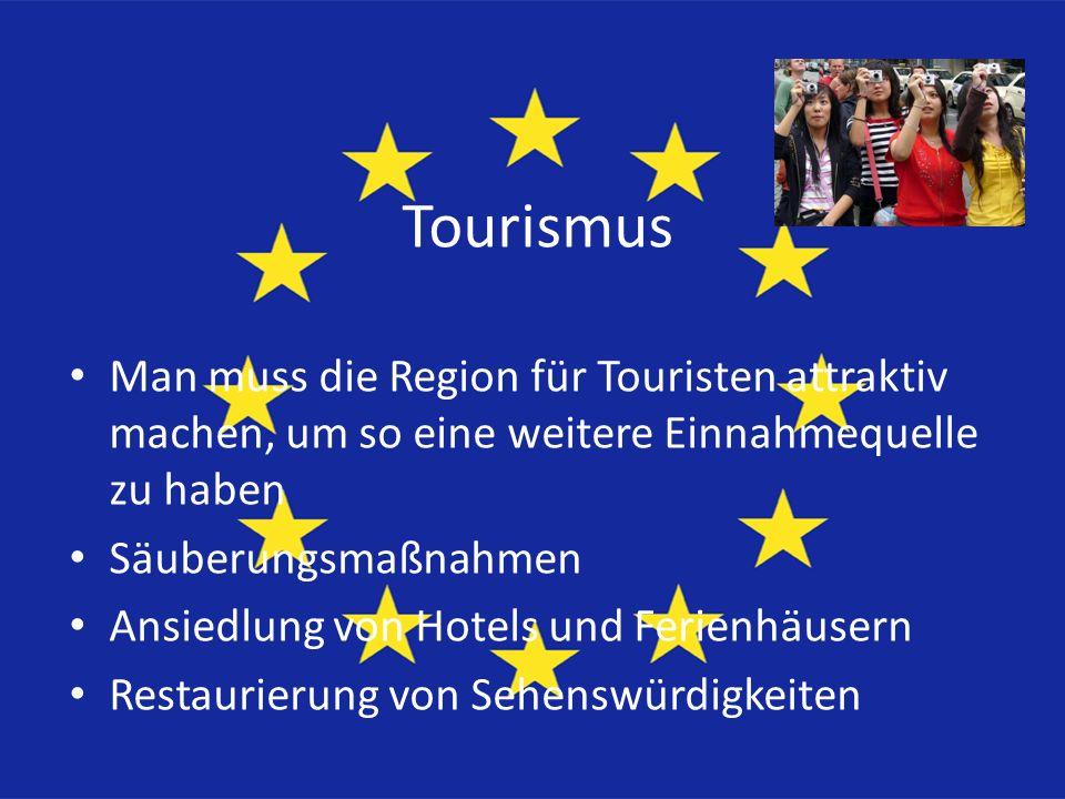 Tourismus Man muss die Region für Touristen attraktiv machen, um so eine weitere Einnahmequelle zu haben Säuberungsmaßnahmen Ansiedlung von Hotels und Ferienhäusern Restaurierung von Sehenswürdigkeiten