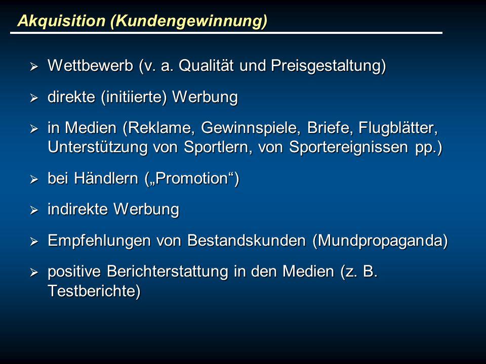 Akquisition (Kundengewinnung) Wettbewerb (v.a. Qualität und Preisgestaltung) Wettbewerb (v.