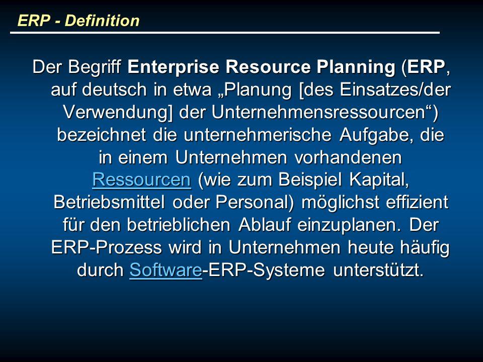 ERP - Definition Der Begriff Enterprise Resource Planning (ERP, auf deutsch in etwa Planung [des Einsatzes/der Verwendung] der Unternehmensressourcen) bezeichnet die unternehmerische Aufgabe, die in einem Unternehmen vorhandenen Ressourcen (wie zum Beispiel Kapital, Betriebsmittel oder Personal) möglichst effizient für den betrieblichen Ablauf einzuplanen.
