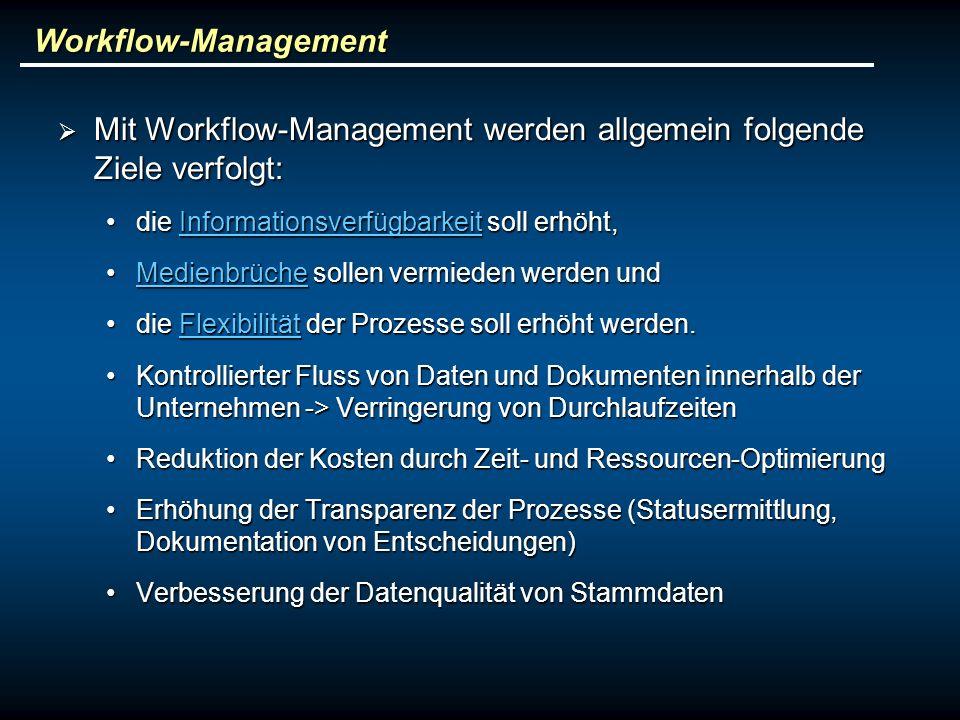 Workflow-Management Mit Workflow-Management werden allgemein folgende Ziele verfolgt: Mit Workflow-Management werden allgemein folgende Ziele verfolgt