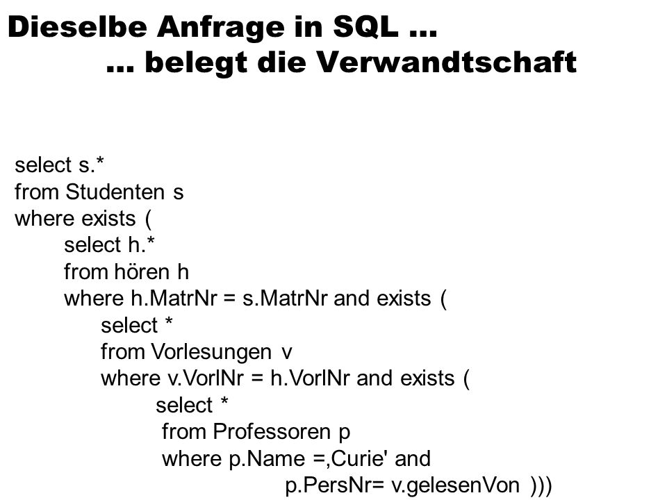 select s.* from Studenten s where exists ( select h.* from hören h where h.MatrNr = s.MatrNr and exists ( select * from Vorlesungen v where v.VorlNr =