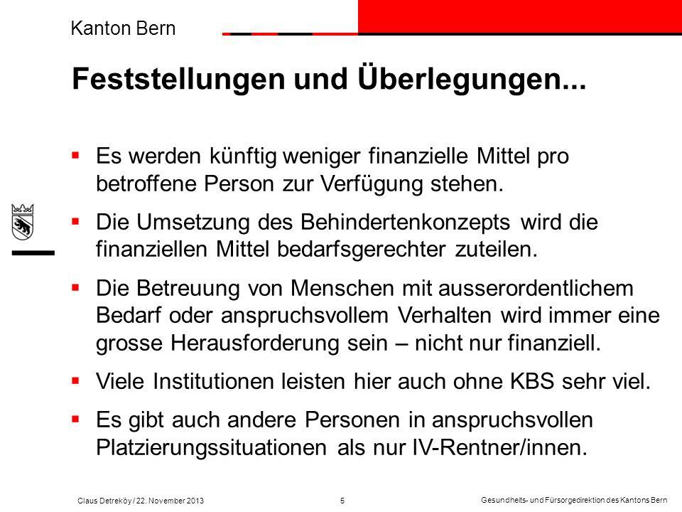Kanton Bern Claus Detreköy Abteilung Erwachsene Gesundheits-und Fürsorgedirektion des Kantons Bern Alters- und Behindertenamt Rathausgasse 1 Telefon Telefax E-Mail +41 (31) 633 78 80 +41 (31) 633 40 19 claus.detrekoey@gef.be.ch Leiter Gesundheits- und Fürsorgedirektion des Kantons Bern 3011 Bern Gesundheits- und Fürsorgedirektion des Kantons Bern Kanton Bern Das KBS-Konzept kann nur ein Element einer zielführenden Gesamtstrategie sein.