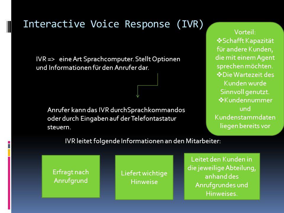 Interactive Voice Response (IVR) IVR => eine Art Sprachcomputer. Stellt Optionen und Informationen für den Anrufer dar. Anrufer kann das IVR durchSpra