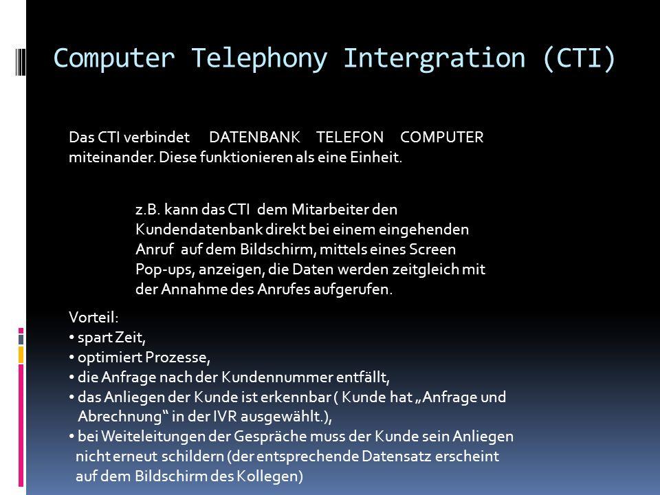 Computer Telephony Intergration (CTI) Das CTI verbindet DATENBANK TELEFON COMPUTER miteinander. Diese funktionieren als eine Einheit. z.B. kann das CT