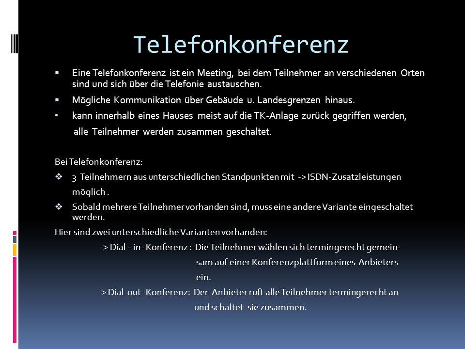 Telefonkonferenz Eine Telefonkonferenz ist ein Meeting, bei dem Teilnehmer an verschiedenen Orten sind und sich über die Telefonie austauschen.