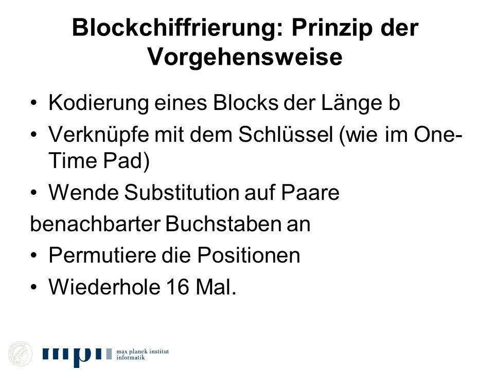 Blockchiffrierung: Prinzip der Vorgehensweise Kodierung eines Blocks der Länge b Verknüpfe mit dem Schlüssel (wie im One- Time Pad) Wende Substitution