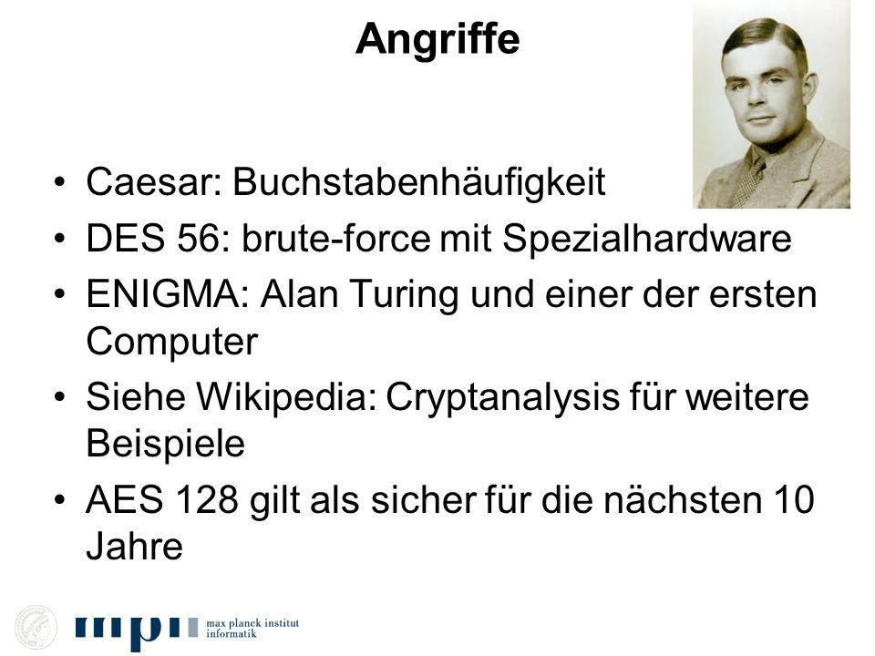 Angriffe Caesar: Buchstabenhäufigkeit DES 56: brute-force mit Spezialhardware ENIGMA: Alan Turing und einer der ersten Computer Siehe Wikipedia: Crypt
