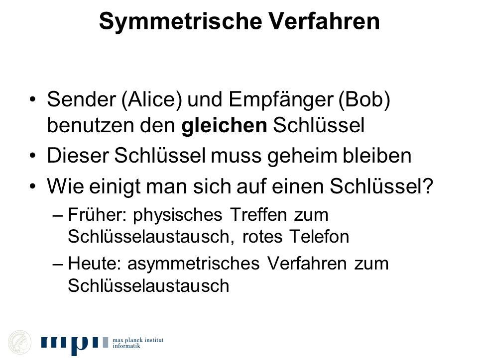 Symmetrische Verfahren Sender (Alice) und Empfänger (Bob) benutzen den gleichen Schlüssel Dieser Schlüssel muss geheim bleiben Wie einigt man sich auf