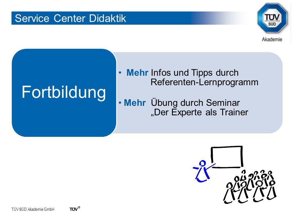 TÜV SÜD Akademie GmbH Service Center Didaktik Mehr Infos und Tipps durch Referenten-Lernprogramm Mehr Übung durch Seminar Der Experte als Trainer Fortbildung
