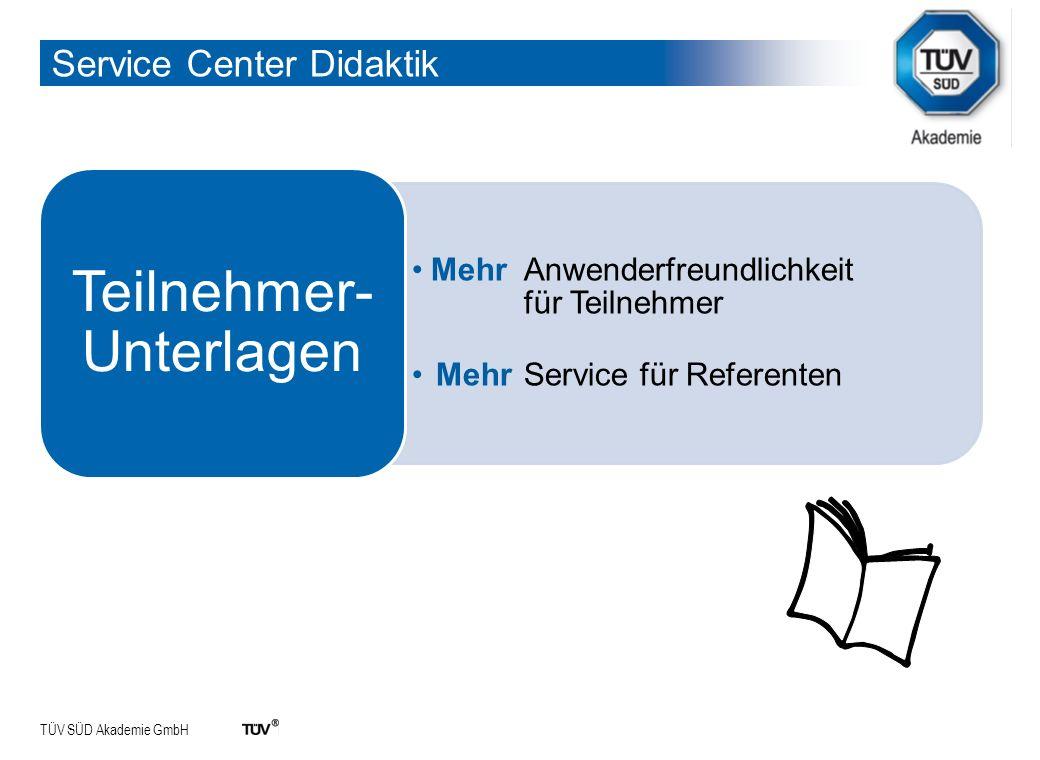 TÜV SÜD Akademie GmbH Service Center Didaktik Mehr Anwenderfreundlichkeit für Teilnehmer Mehr Service für Referenten Teilnehmer- Unterlagen