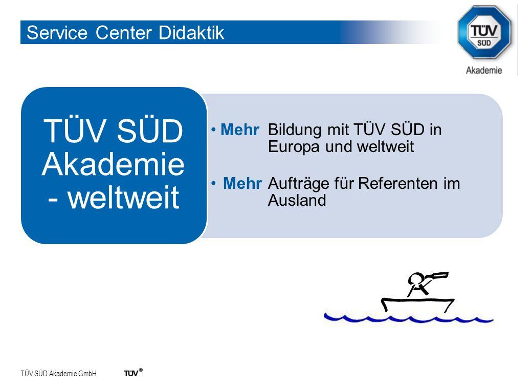 TÜV SÜD Akademie GmbH Service Center Didaktik Mehr Bildung mit TÜV SÜD in Europa und weltweit Mehr Aufträge für Referenten im Ausland TÜV SÜD Akademie - weltweit