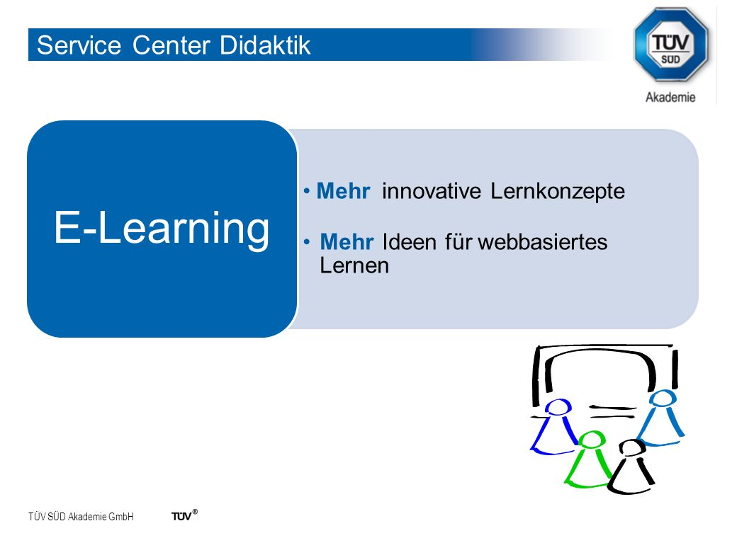 TÜV SÜD Akademie GmbH Service Center Didaktik Mehr innovative Lernkonzepte Mehr Ideen für webbasiertes Lernen E-Learning