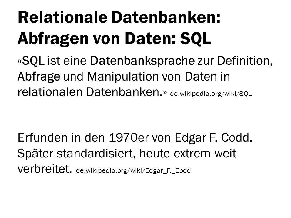 Relationale Datenbanken: Abfragen von Daten: SQL «SQL ist eine Datenbanksprache zur Definition, Abfrage und Manipulation von Daten in relationalen Dat