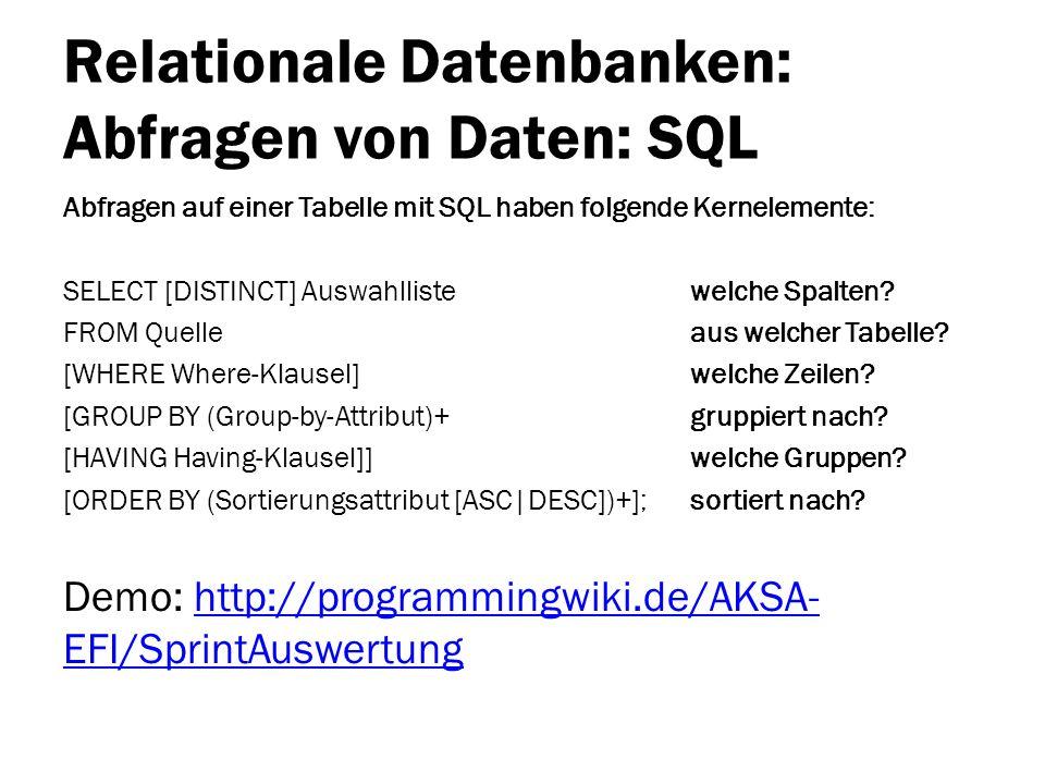 Relationale Datenbanken: Abfragen von Daten: SQL Abfragen auf einer Tabelle mit SQL haben folgende Kernelemente: SELECT [DISTINCT] Auswahllistewelche